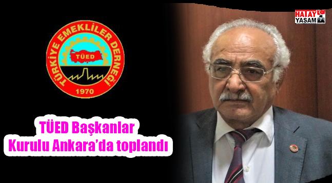 TÜED Başkanlar Kurulu Ankara'da toplandı