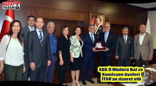 SGK İl Müdürü Bal ve Komisyon üyeleri İTSO'yu ziyaret etti