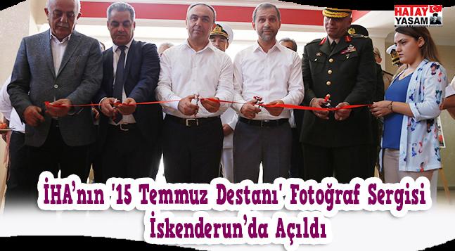 İHA'nın '15 Temmuz Destanı' Fotoğraf Sergisi İskenderun'da Açıldı