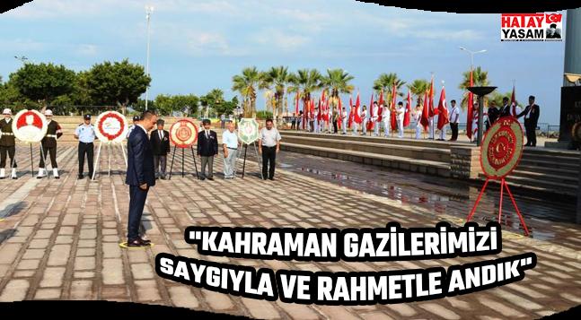 """""""KAHRAMAN GAZİLERİMİZİ SAYGIYLA VE RAHMETLE ANDIK"""""""