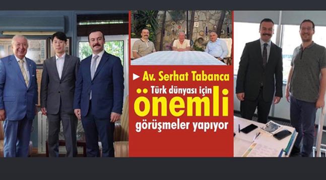 Av. Serhat Tabanca Türk dünyası için önemli görüşmeler yapıyor