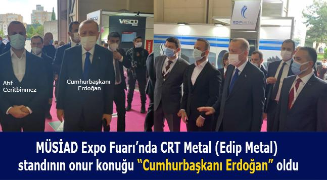 "MÜSİAD Expo Fuarı'nda CRT Metal (Edip Metal) standının onur konuğu ""Cumhurbaşkanı Erdoğan"" oldu"